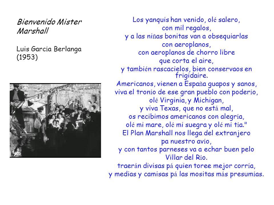 Bienvenido Mister Marshall Luis Garc í a Berlanga (1953) Los yanquis han venido, ol é salero, con mil regalos, y a las ni ñ as bonitas van a obsequiar