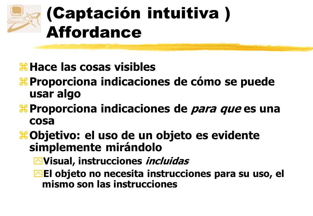 (Captación intuitiva ) Affordance zConcepto técnico que se refiere a las propiedades de los objetos – que tipos de operaciones y manipulaciones se pue