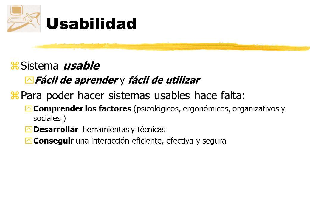 Usabilidad ¿ Por qué ? zLa IU es la puerta del usuario a la funcionalidad del sistema subyacente zIU mal diseñadas es un factor que frena el uso de la