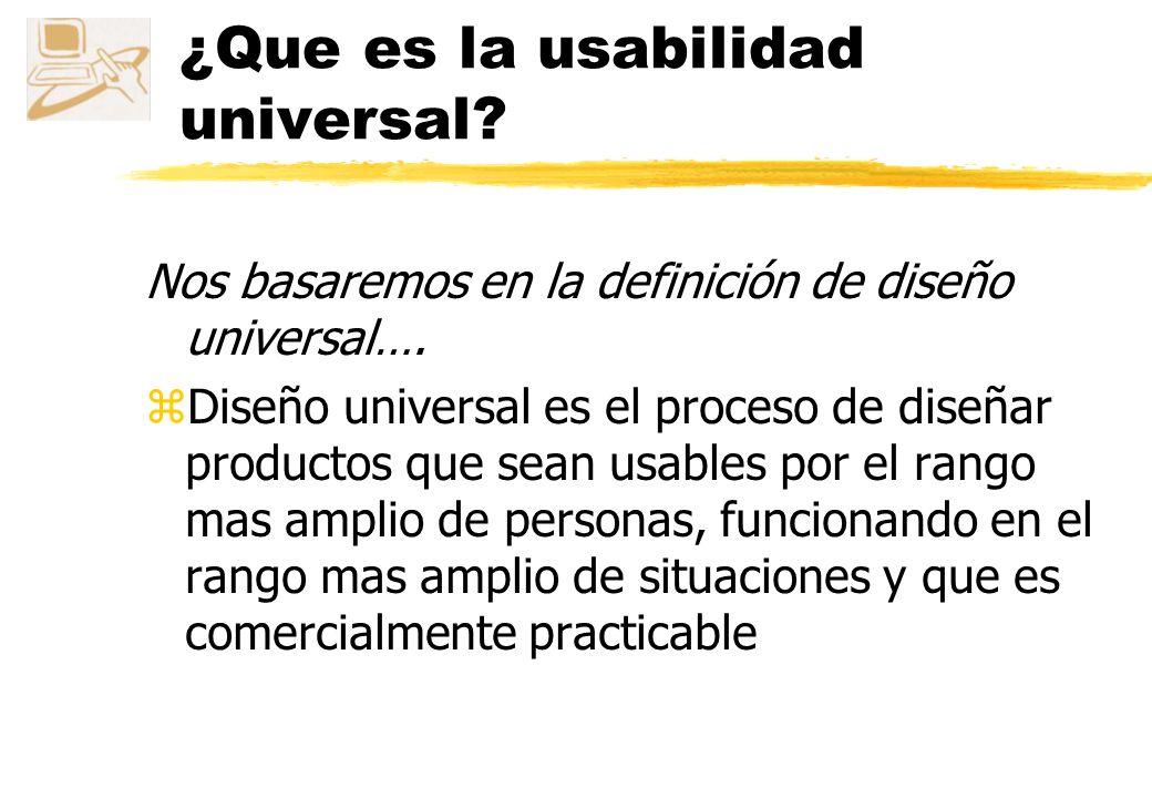 Accesibilidad zUsabilidad universal ySerà posible cuando exista una tecnología asequible, útil i usable adaptada a la mayor parte de la población mund