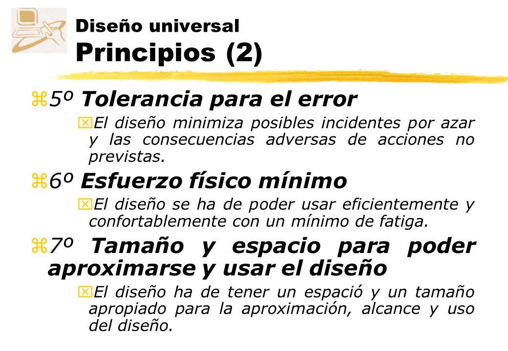 Diseño universal Principios (1) z 1º Uso equitativo x El diseño ha de ser usable y de una precio razonable para personas con diferentes habilidades z