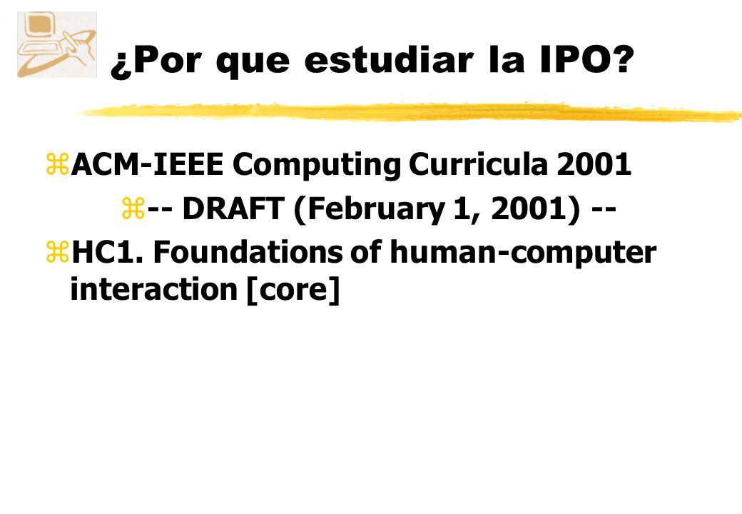 ¿Por que estudiar la IPO.zACM-IEEE Computing Curricula 2001 z-- DRAFT (February 1, 2001) -- zHC1.