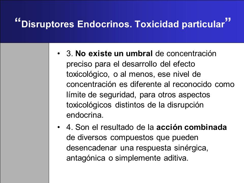 Disruptores Endocrinos. Toxicidad particular 2. Los efectos pueden no aparecer en el momento de la exposición. Las consecuencias se manifiestan con ma