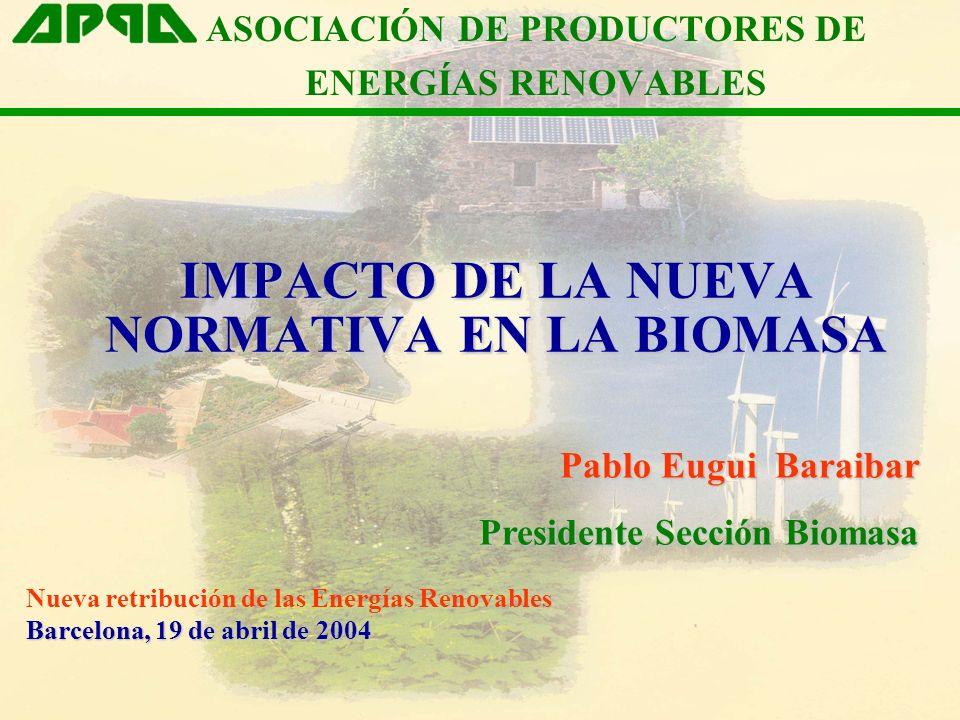 LEGISLACIÓN BÁSICA EN MATERIA DE E-FER OBJETIVOS DE LA BIOMASA Y SITUACIÓN ACTUAL MODIFICACIONES LEGISLATIVAS EN 2004 –RD de nueva metodología para la producción de energía eléctrica en régimen especial Grupos de aplicación de la biomasa Opciones de retribución –O.