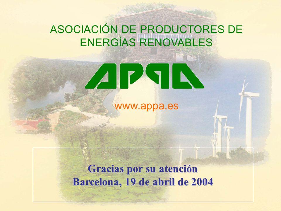 Gracias por su atención Barcelona, 19 de abril de 2004 ASOCIACIÓN DE PRODUCTORES DE ENERGÍAS RENOVABLES www.appa.es