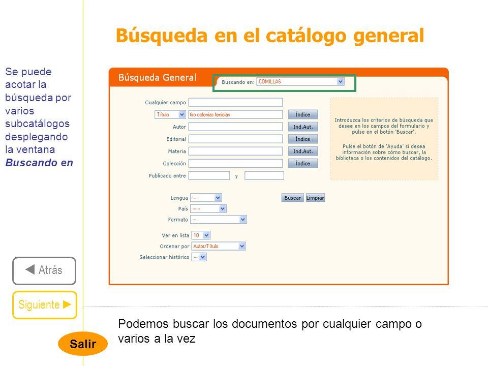 Salir Búsqueda en el catálogo general Siguiente Atrás Se puede acotar la búsqueda por varios subcatálogos desplegando la ventana Buscando en Podemos b