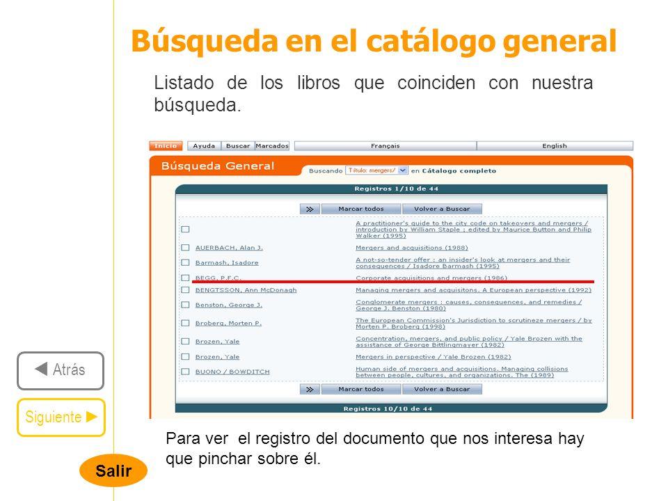 Salir Siguiente Atrás Búsqueda en el catálogo general Se nos despliega el registro completo.