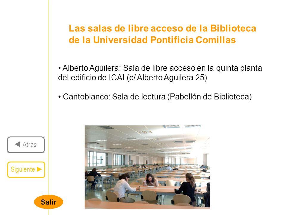 Siguiente Atrás Salir Alberto Aguilera: Sala de libre acceso en la quinta planta del edificio de ICAI (c/ Alberto Aguilera 25) Cantoblanco: Sala de le