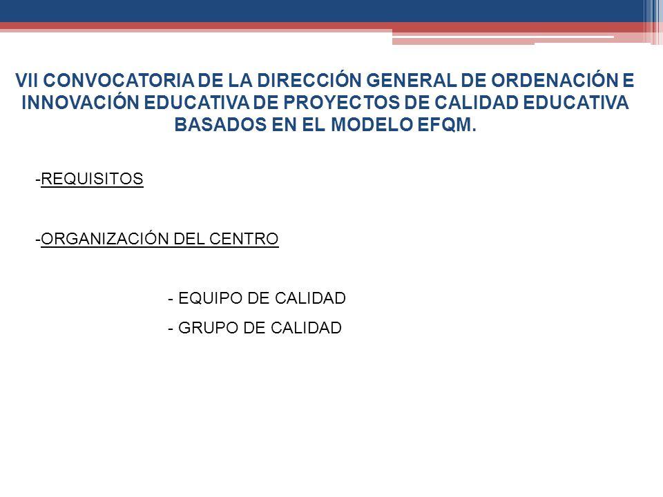 VII CONVOCATORIA DE LA DIRECCIÓN GENERAL DE ORDENACIÓN E INNOVACIÓN EDUCATIVA DE PROYECTOS DE CALIDAD EDUCATIVA BASADOS EN EL MODELO EFQM. -REQUISITOS