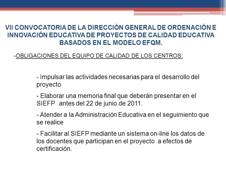 VII CONVOCATORIA DE LA DIRECCIÓN GENERAL DE ORDENACIÓN E INNOVACIÓN EDUCATIVA DE PROYECTOS DE CALIDAD EDUCATIVA BASADOS EN EL MODELO EFQM. -OBLIGACION