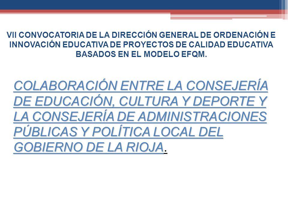 VII CONVOCATORIA DE LA DIRECCIÓN GENERAL DE ORDENACIÓN E INNOVACIÓN EDUCATIVA DE PROYECTOS DE CALIDAD EDUCATIVA BASADOS EN EL MODELO EFQM. COLABORACIÓ