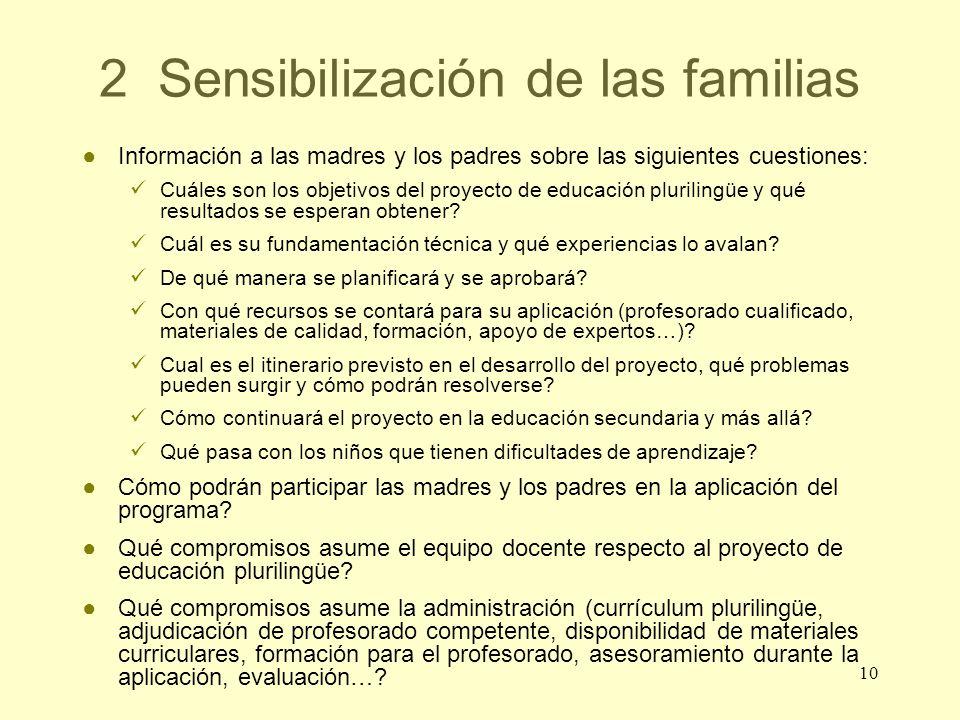 10 2 Sensibilización de las familias Información a las madres y los padres sobre las siguientes cuestiones: Cuáles son los objetivos del proyecto de e