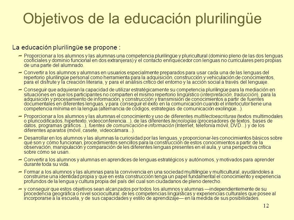 12 Objetivos de la educación plurilingüe La educación plurilingüe se propone : Proporcionar a los alumnos y las alumnas una competencia plurilingüe y