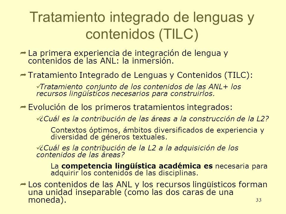 33 Tratamiento integrado de lenguas y contenidos (TILC) La primera experiencia de integración de lengua y contenidos de las ANL: la inmersión. Tratami