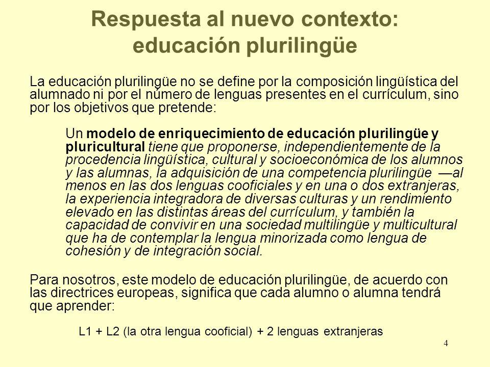 4 Respuesta al nuevo contexto: educación plurilingüe La educación plurilingüe no se define por la composición lingüística del alumnado ni por el númer