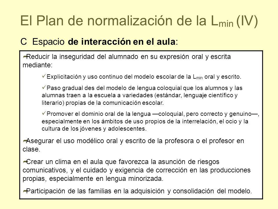 40 El Plan de normalización de la L min (IV) Reducir la inseguridad del alumnado en su expresión oral y escrita mediante: Explicitación y uso continuo