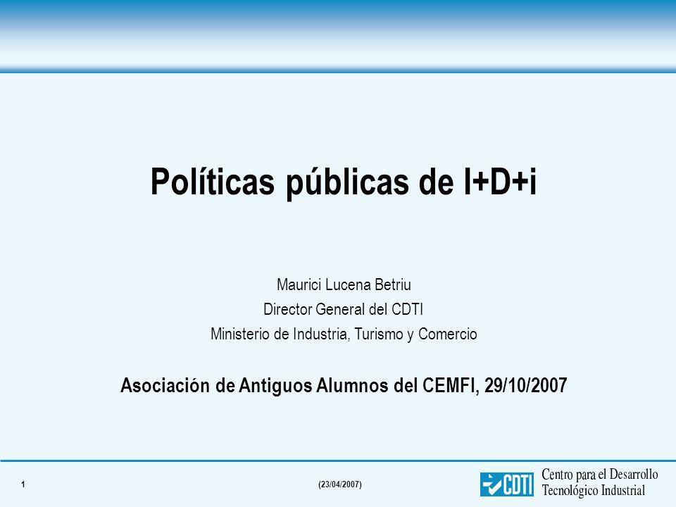 1(23/04/2007) Políticas públicas de I+D+i Maurici Lucena Betriu Director General del CDTI Ministerio de Industria, Turismo y Comercio Asociación de An