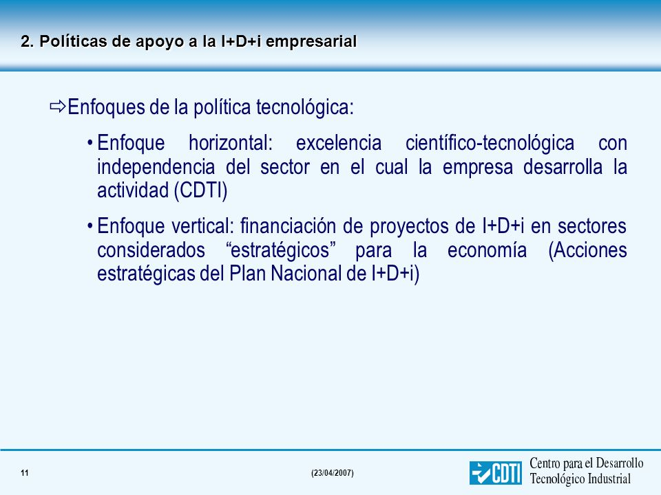 11(23/04/2007) Enfoques de la política tecnológica: Enfoque horizontal: excelencia científico-tecnológica con independencia del sector en el cual la e