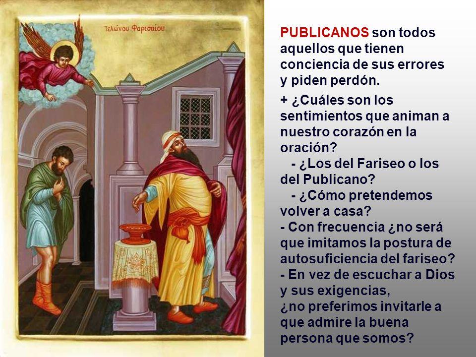+ El Publicano es modelo del hombre humilde, que se reconoce pecador. Siente necesidad de Dios, confía en ÉL y le ofrece su pobre corazón abatido. * A