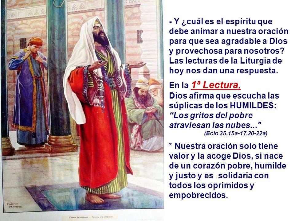 - Y ¿cuál es el espíritu que debe animar a nuestra oración para que sea agradable a Dios y provechosa para nosotros.