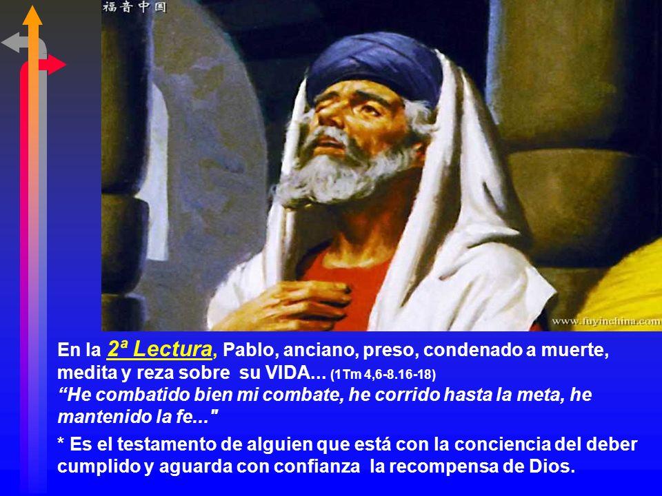 En la 2ª Lectura, Pablo, anciano, preso, condenado a muerte, medita y reza sobre su VIDA...