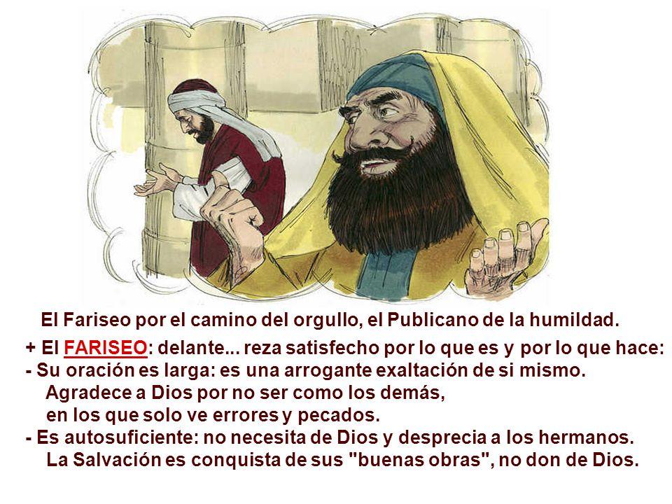 El Fariseo por el camino del orgullo, el Publicano de la humildad.