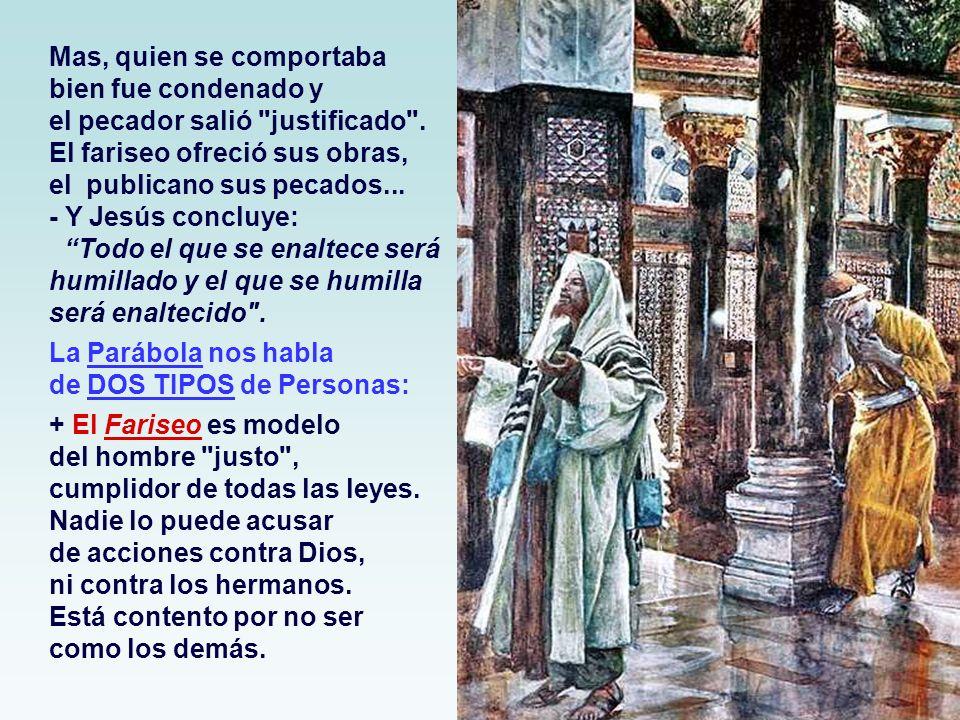 Mas, quien se comportaba bien fue condenado y el pecador salió justificado .