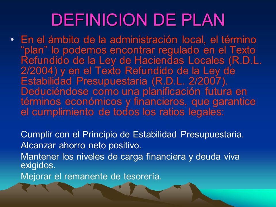 DEFINICION DE PLAN En el ámbito de la administración local, el término plan lo podemos encontrar regulado en el Texto Refundido de la Ley de Haciendas