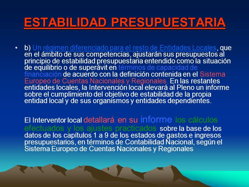 ESTABILIDAD PRESUPUESTARIA b) Un régimen diferenciado para el resto de Entidades Locales, que en el ámbito de sus competencias, ajustarán sus presupue