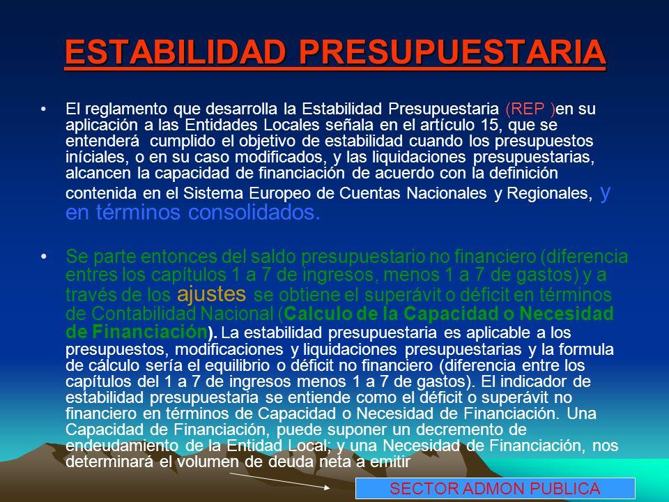 ESTABILIDAD PRESUPUESTARIA El reglamento que desarrolla la Estabilidad Presupuestaria (REP )en su aplicación a las Entidades Locales señala en el artí