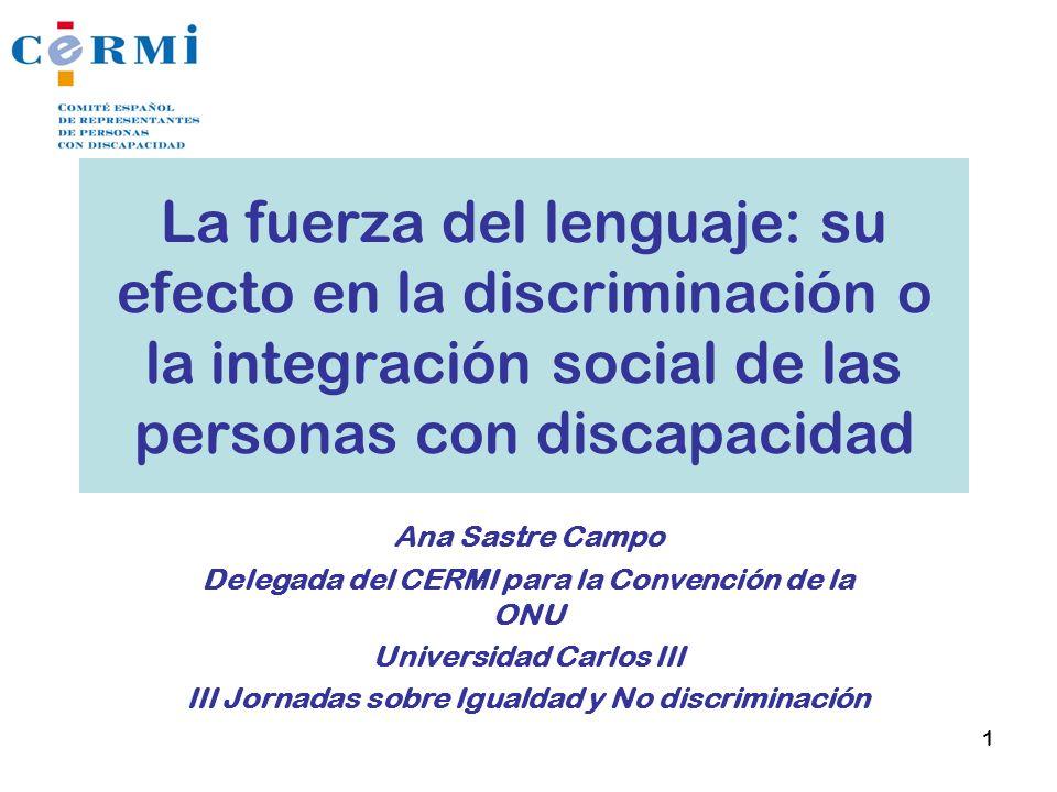 La fuerza del lenguaje: su efecto en la discriminación o la integración social de las personas con discapacidad Ana Sastre Campo Delegada del CERMI pa