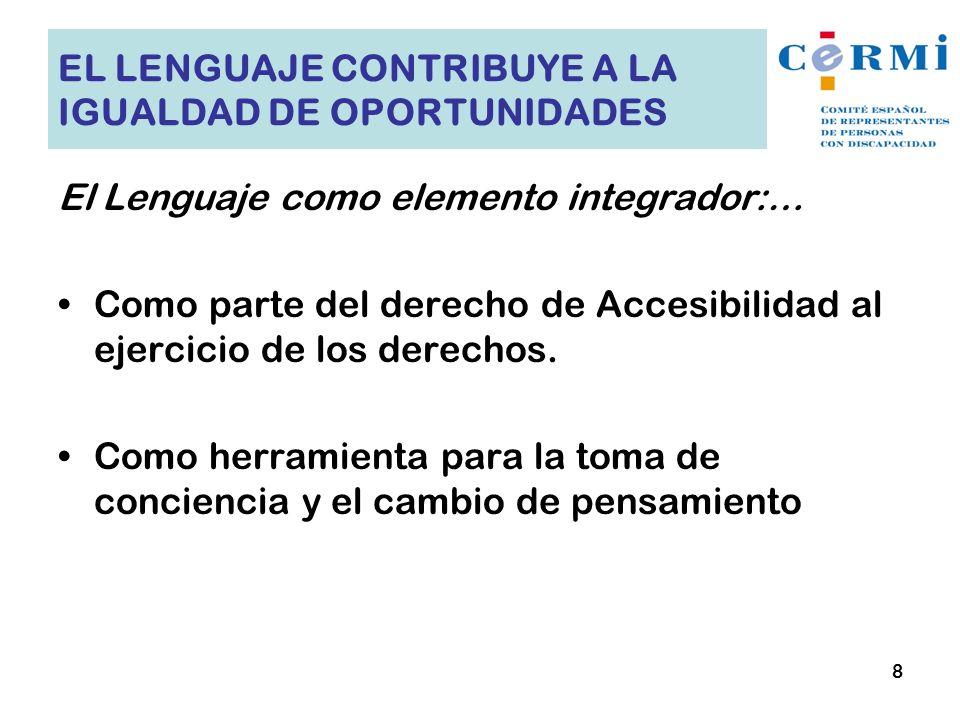 EL LENGUAJE CONTRIBUYE A LA IGUALDAD DE OPORTUNIDADES El Lenguaje como elemento integrador:… Como parte del derecho de Accesibilidad al ejercicio de l