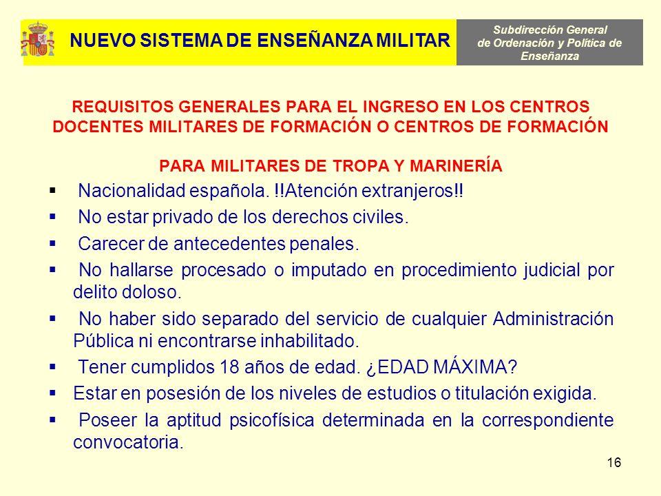 Subdirección General de Ordenación y Política de Enseñanza 16 REQUISITOS GENERALES PARA EL INGRESO EN LOS CENTROS DOCENTES MILITARES DE FORMACIÓN O CE