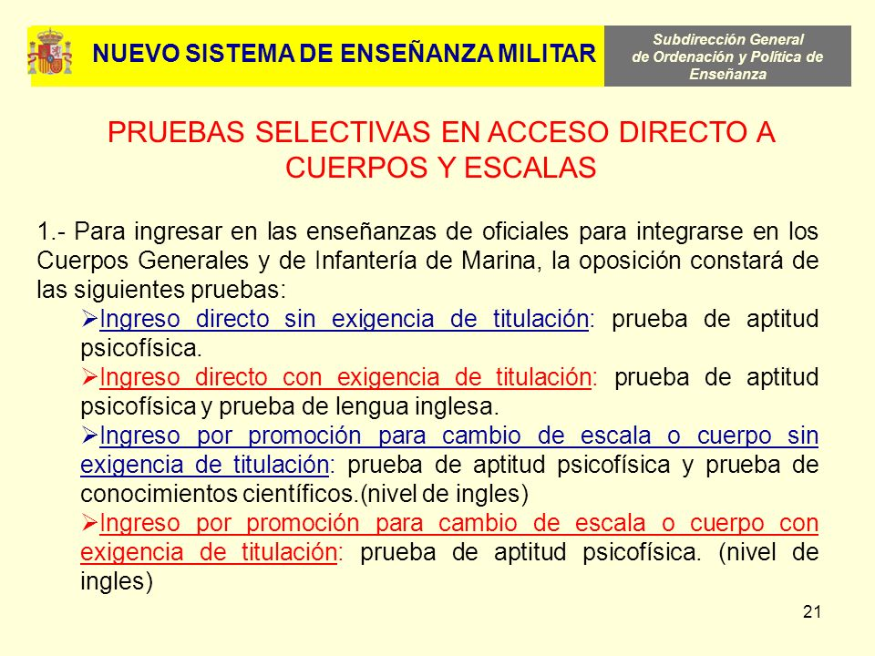 Subdirección General de Ordenación y Política de Enseñanza 21 NUEVO SISTEMA DE ENSEÑANZA MILITAR PRUEBAS SELECTIVAS EN ACCESO DIRECTO A CUERPOS Y ESCA