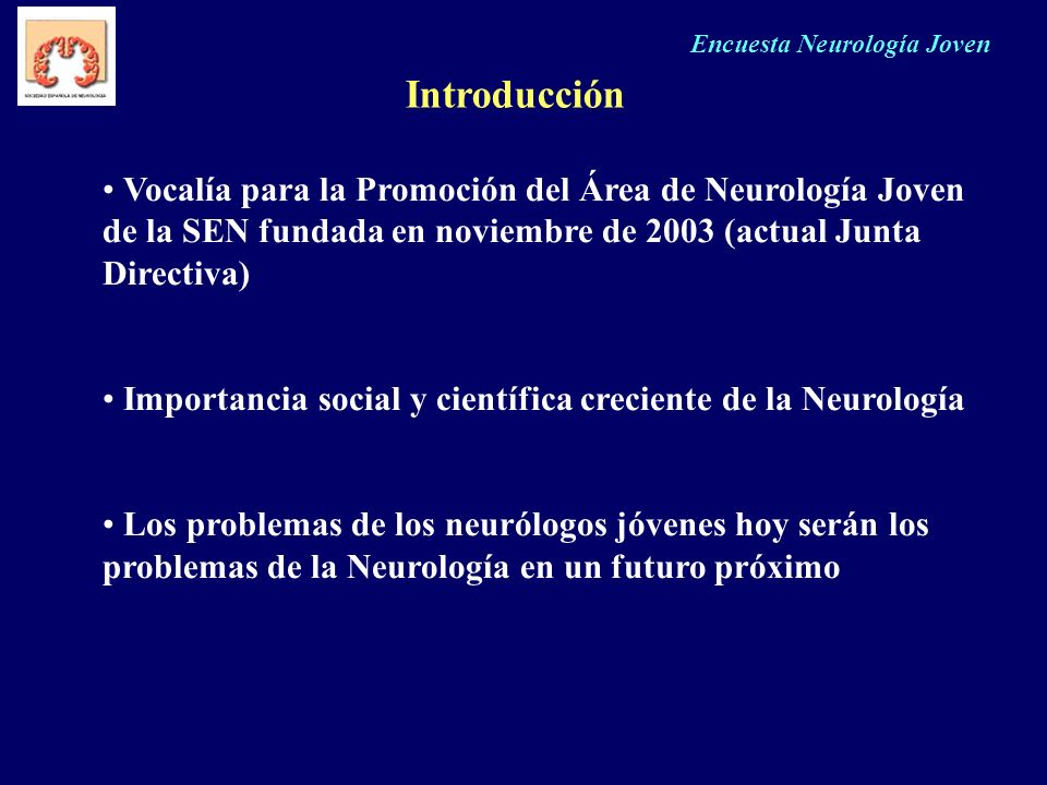 Encuesta Neurología Joven Introducción Vocalía para la Promoción del Área de Neurología Joven de la SEN fundada en noviembre de 2003 (actual Junta Dir