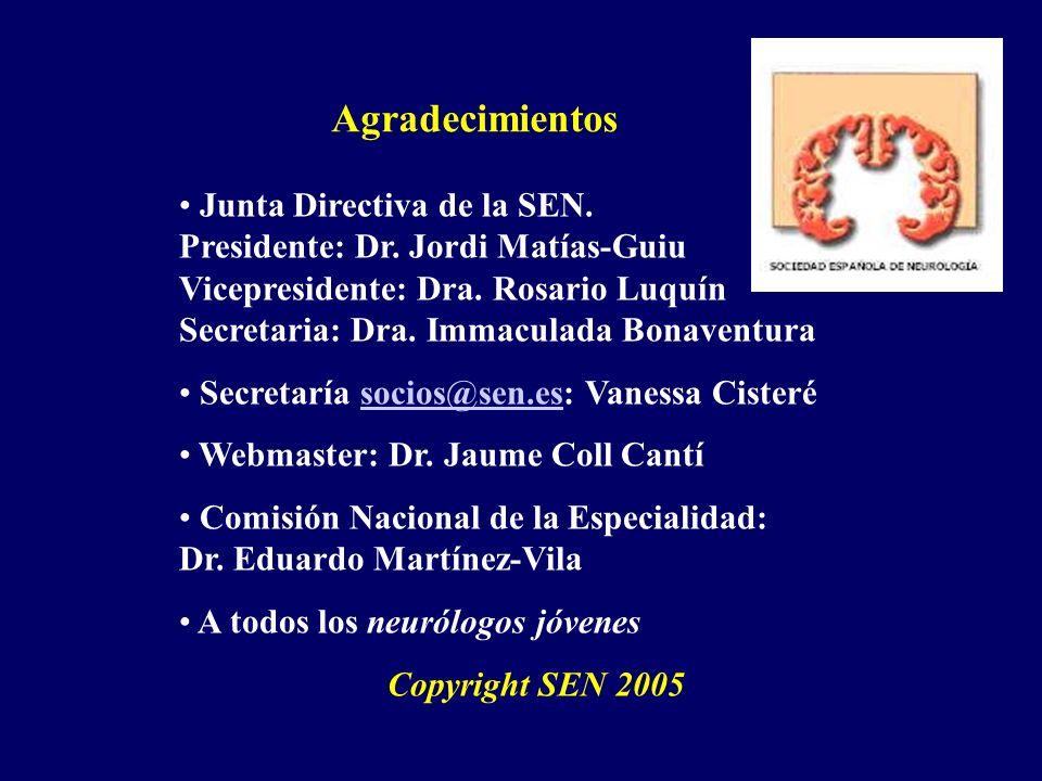 Agradecimientos Junta Directiva de la SEN. Presidente: Dr. Jordi Matías-Guiu Vicepresidente: Dra. Rosario Luquín Secretaria: Dra. Immaculada Bonaventu