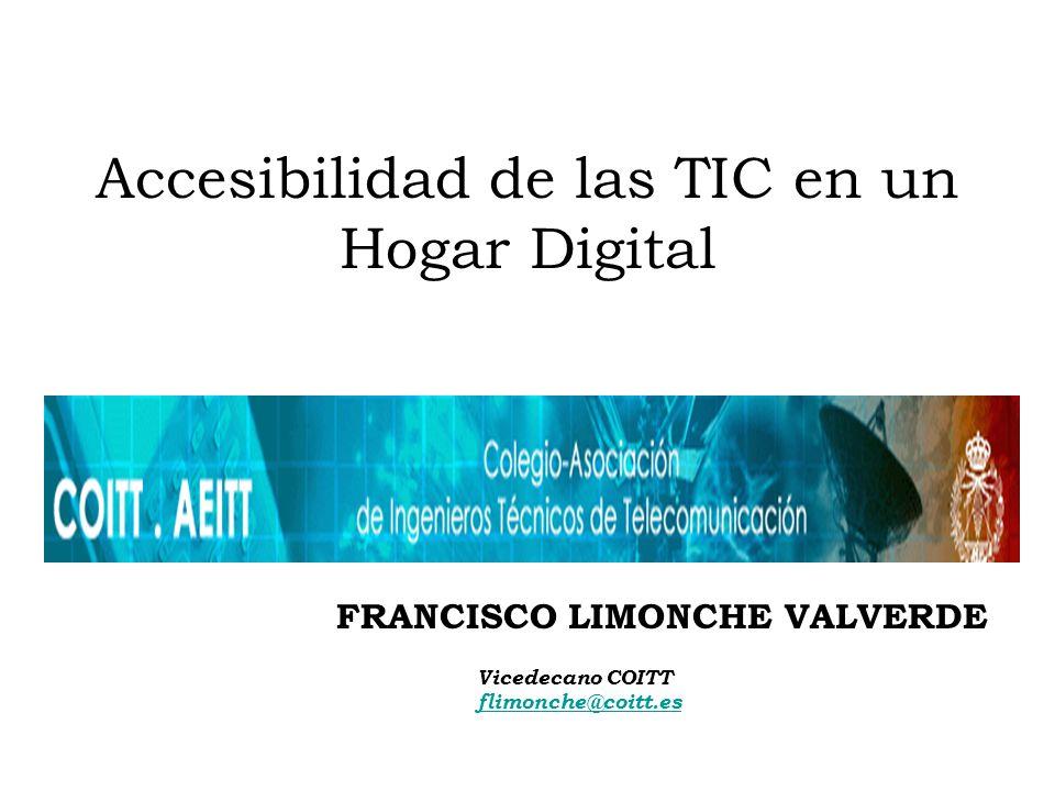 Accesibilidad de las TIC en un Hogar Digital FRANCISCO LIMONCHE VALVERDE Vicedecano COITT flimonche@coitt.es