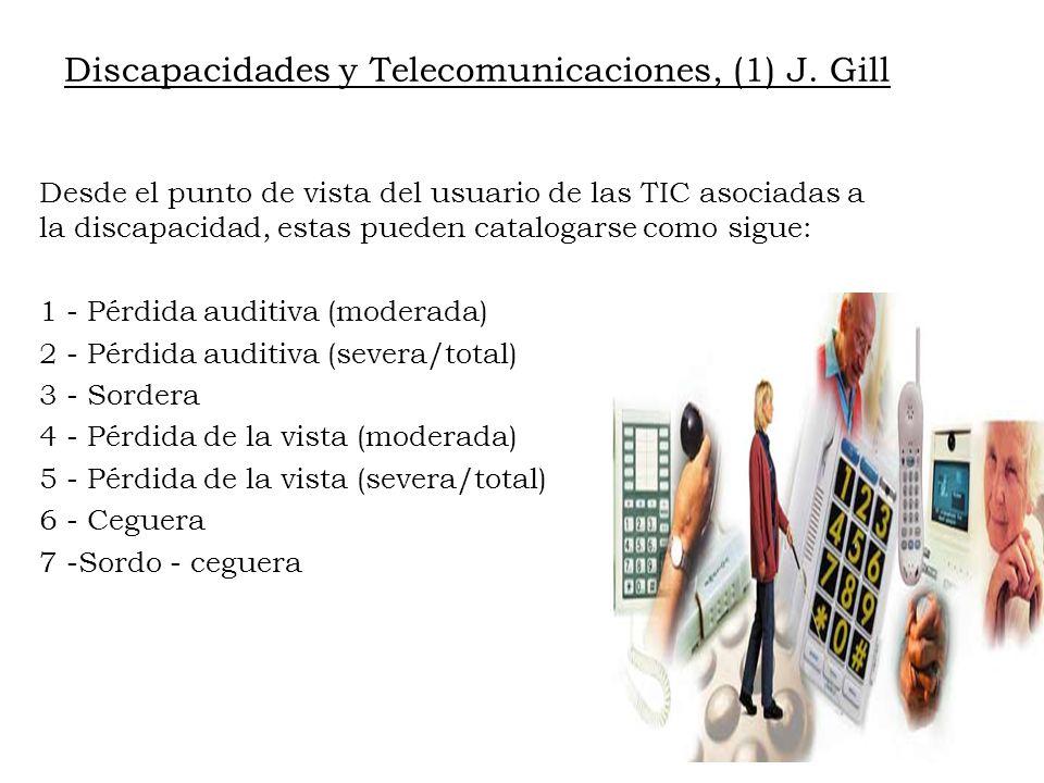 Discapacidades y Telecomunicaciones, (1) J. Gill Desde el punto de vista del usuario de las TIC asociadas a la discapacidad, estas pueden catalogarse