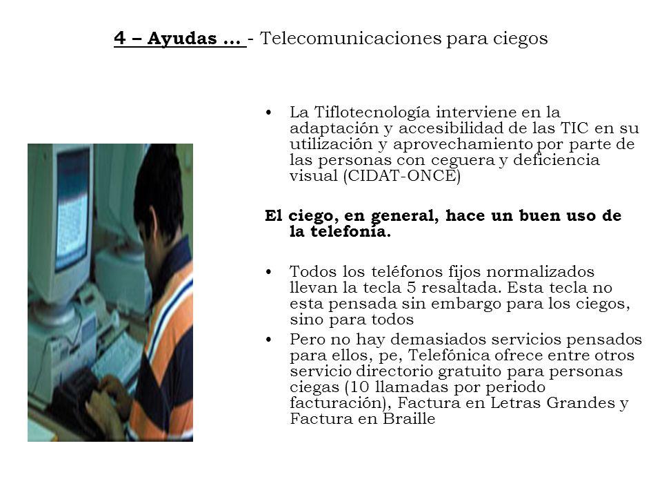 4 – Ayudas … - Telecomunicaciones para ciegos La Tiflotecnología interviene en la adaptación y accesibilidad de las TIC en su utilización y aprovecham