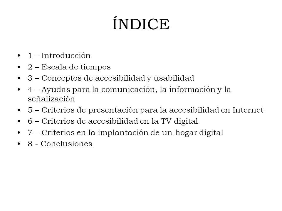 ÍNDICE 1 – Introducción 2 – Escala de tiempos 3 – Conceptos de accesibilidad y usabilidad 4 – Ayudas para la comunicación, la información y la señaliz