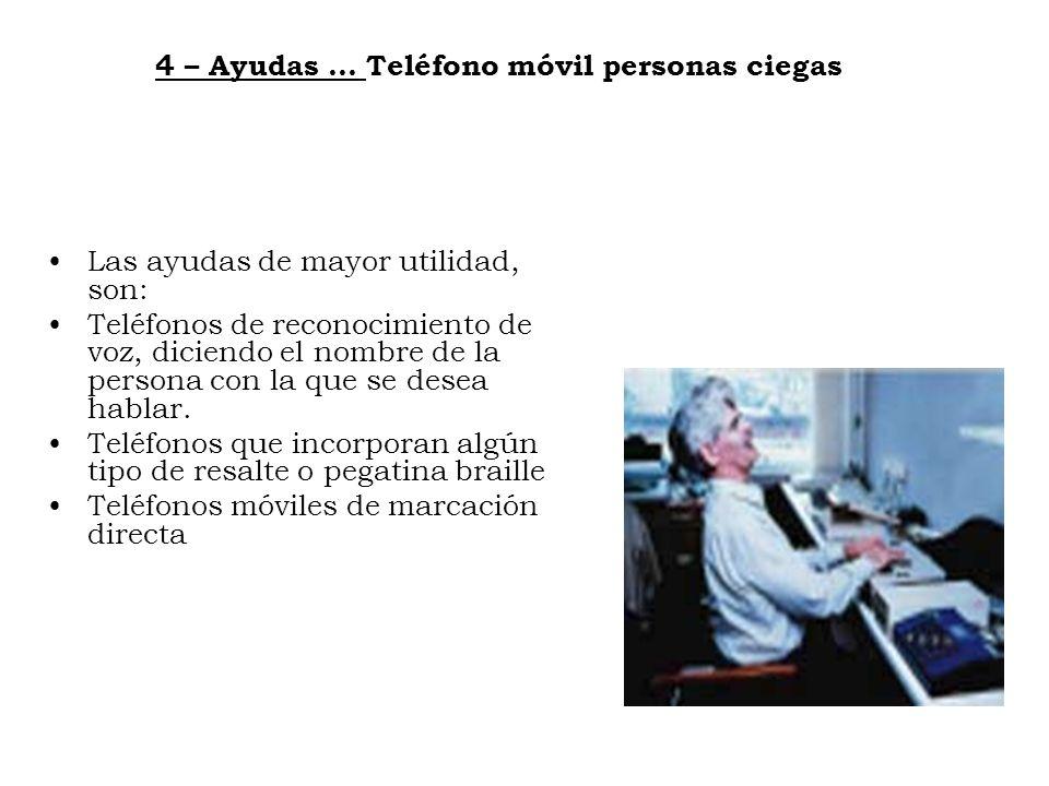 4 – Ayudas … Teléfono móvil personas ciegas Las ayudas de mayor utilidad, son: Teléfonos de reconocimiento de voz, diciendo el nombre de la persona co