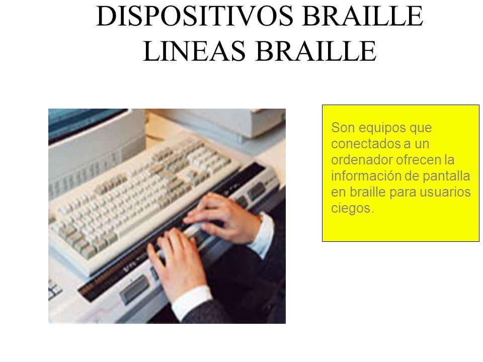 DISPOSITIVOS BRAILLE LINEAS BRAILLE Son equipos que conectados a un ordenador ofrecen la información de pantalla en braille para usuarios ciegos.