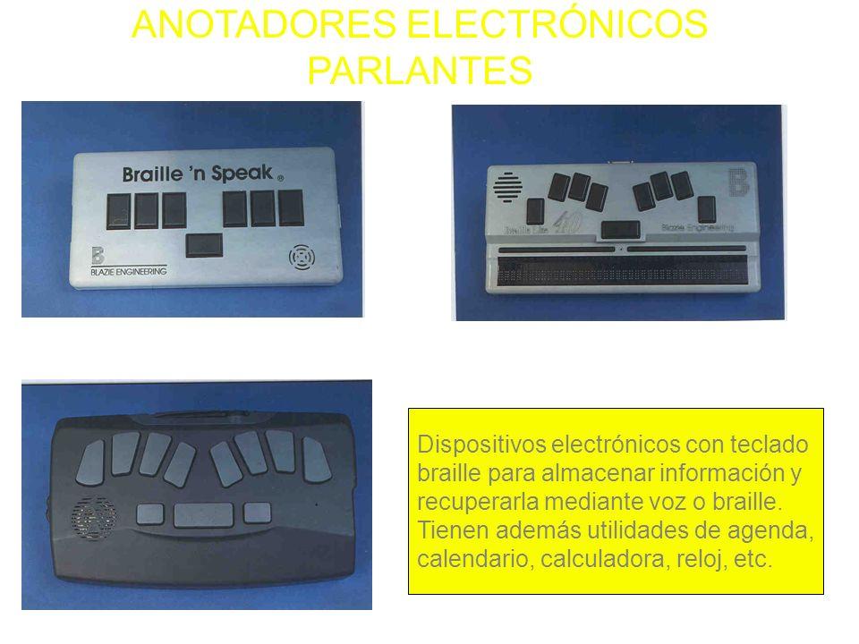 ANOTADORES ELECTRÓNICOS PARLANTES Dispositivos electrónicos con teclado braille para almacenar información y recuperarla mediante voz o braille. Tiene