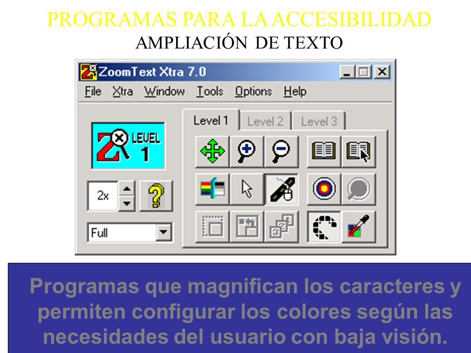 PROGRAMAS PARA LA ACCESIBILIDAD AMPLIACIÓN DE TEXTO Programas que magnifican los caracteres y permiten configurar los colores según las necesidades de