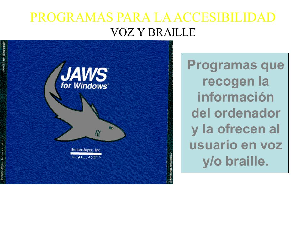 PROGRAMAS PARA LA ACCESIBILIDAD VOZ Y BRAILLE Programas que recogen la información del ordenador y la ofrecen al usuario en voz y/o braille.