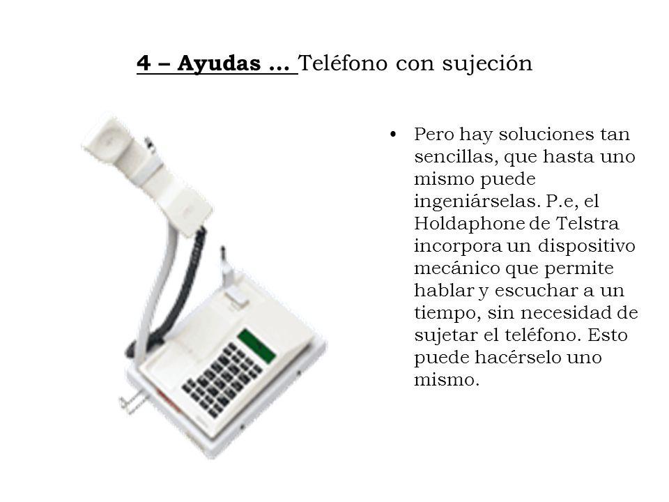 4 – Ayudas … Teléfono con sujeción Pero hay soluciones tan sencillas, que hasta uno mismo puede ingeniárselas. P.e, el Holdaphone de Telstra incorpora