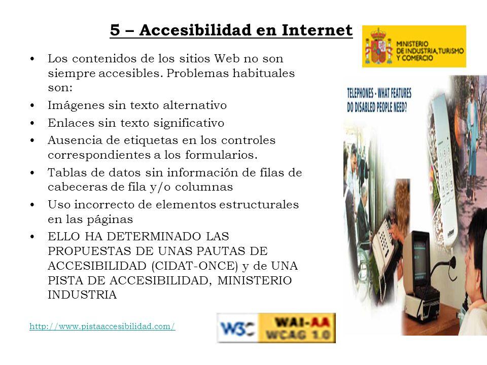 5 – Accesibilidad en Internet Los contenidos de los sitios Web no son siempre accesibles. Problemas habituales son: Imágenes sin texto alternativo Enl