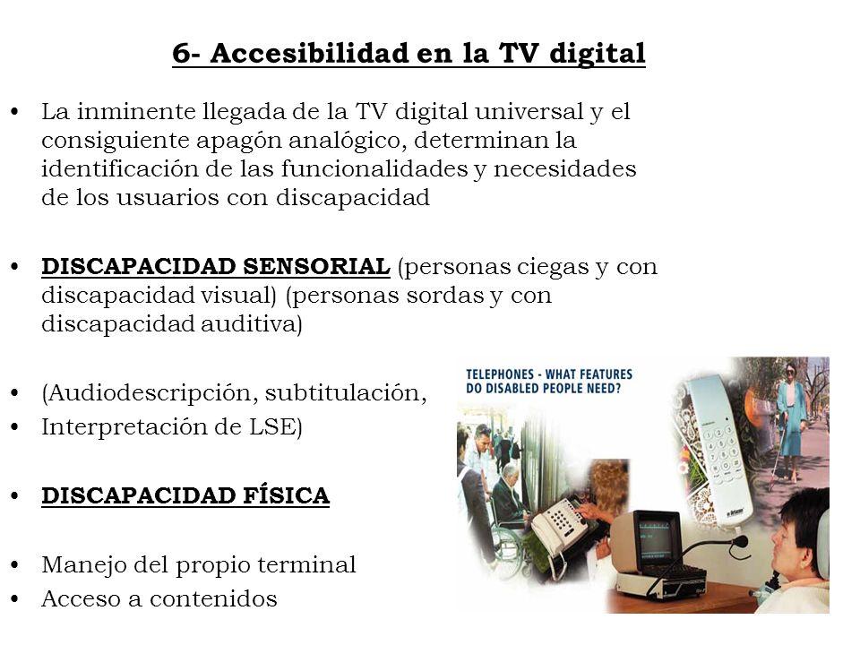 6- Accesibilidad en la TV digital La inminente llegada de la TV digital universal y el consiguiente apagón analógico, determinan la identificación de