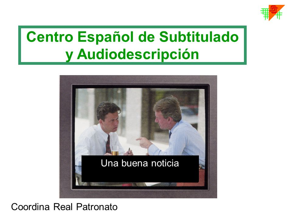 Centro Español de Subtitulado y Audiodescripción Una buena noticia Coordina Real Patronato