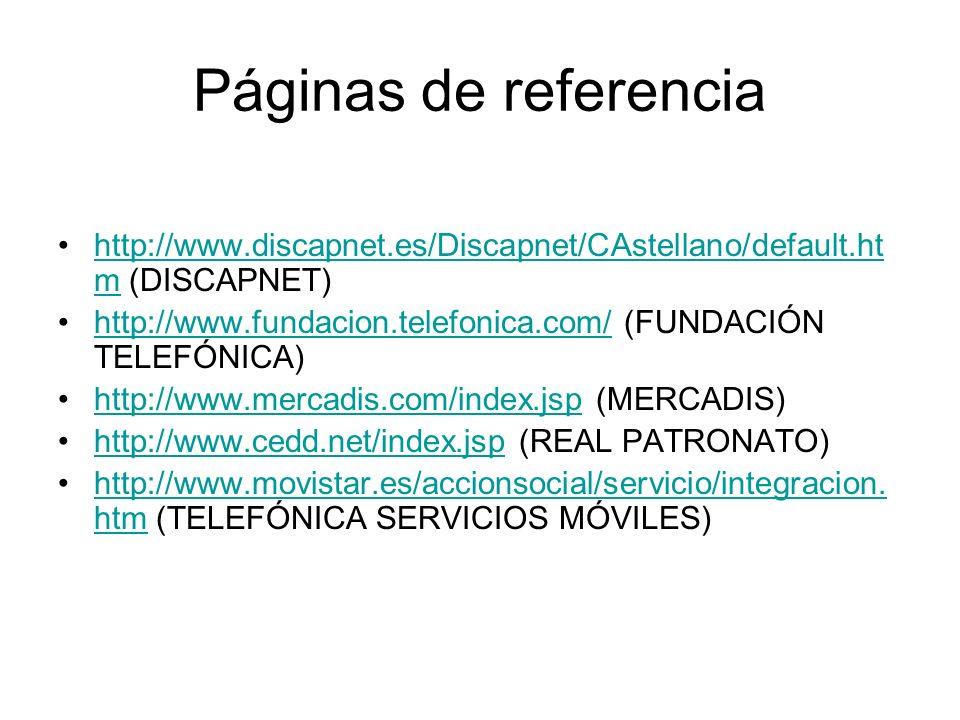 Páginas de referencia http://www.discapnet.es/Discapnet/CAstellano/default.ht m (DISCAPNET)http://www.discapnet.es/Discapnet/CAstellano/default.ht m h